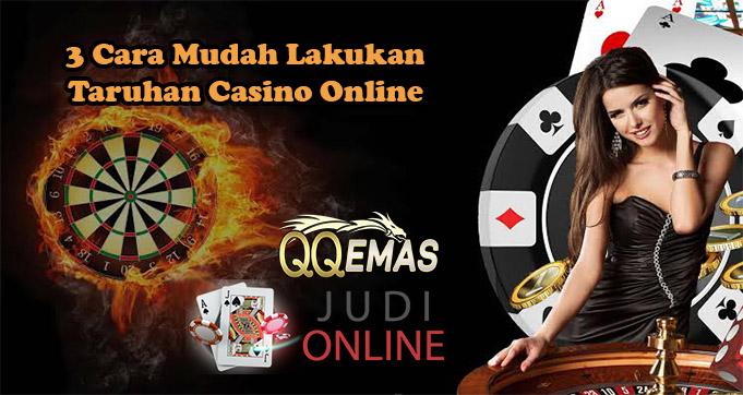 3 Cara Mudah Lakukan Taruhan Casino Online