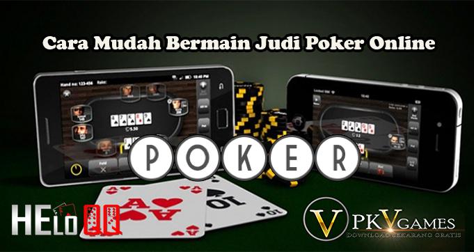 Cara Mudah Bermain Judi Poker Online