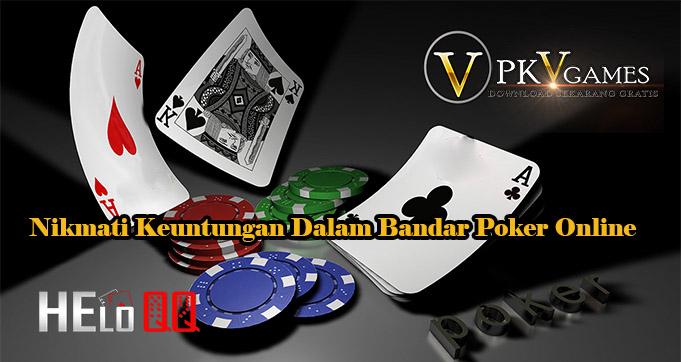 Nikmati Keuntungan Dalam Bandar Poker Online