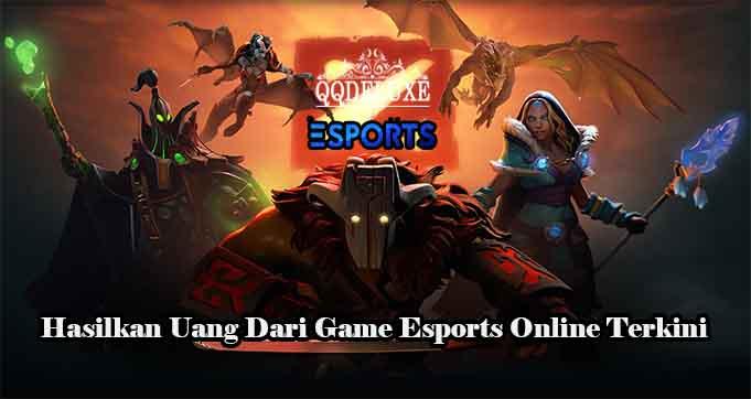 Hasilkan Uang Dari Game Esports Online Terkini
