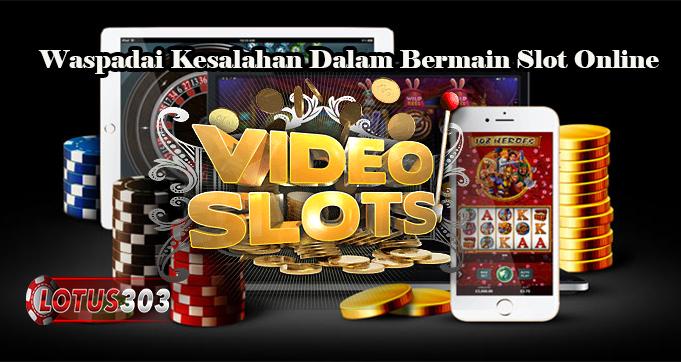 Waspadai Kesalahan Dalam Bermain Slot Online